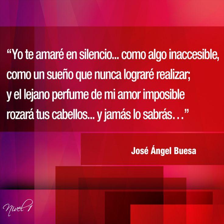 """""""Yo te amaré en silencio... como algo inaccesible, como un sueño que nunca lograré realizar; y el lejano perfume de mi amor imposible rozará tus cabellos... y jamás lo sabrás…"""" José Ángel Buesa (2 de agosto de 1910 - 14 de agosto de 1982) @nivel1comunica"""