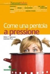 Come una pentola a pressione  Attilio Speciani Gabriele Piuri  Tecniche Nuove http://www.librisalus.it/libri/come_pentola_pressione.php?pn=178