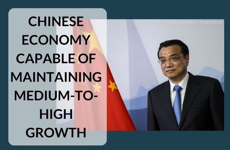 Chinese premier Li Keqiang said on late Tuesday that the Chinese economy needs and is capable of maintaining medium-to-high growth rate.
