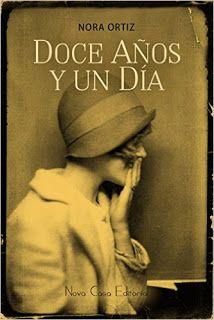 Doce años y un día - Nora Ortiz http://www.eluniversodeloslibros.com/2015/07/doce-anos-y-un-dia-nora-ortiz.html