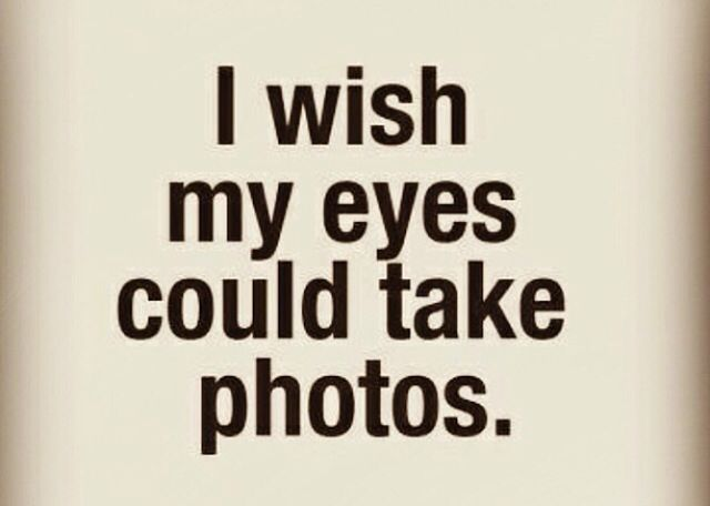 I wish my eyes could take photos...