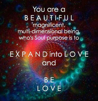 You are beautiful, magnificent, multi-dimensional being - who's soul purpose is to expand into love and be love  ♥