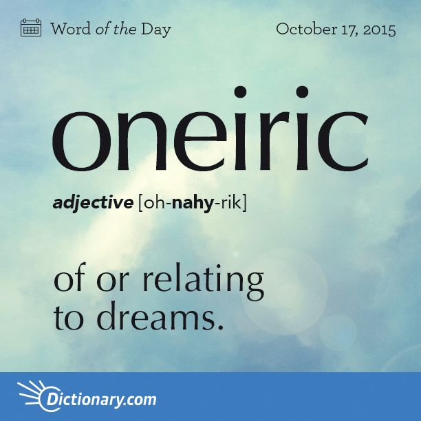 Word of the Day from @Dictionarycom - oneiric - of or relating to dreams. http://dictionary.reference.com/wordoftheday/2015/10/17/oneiric