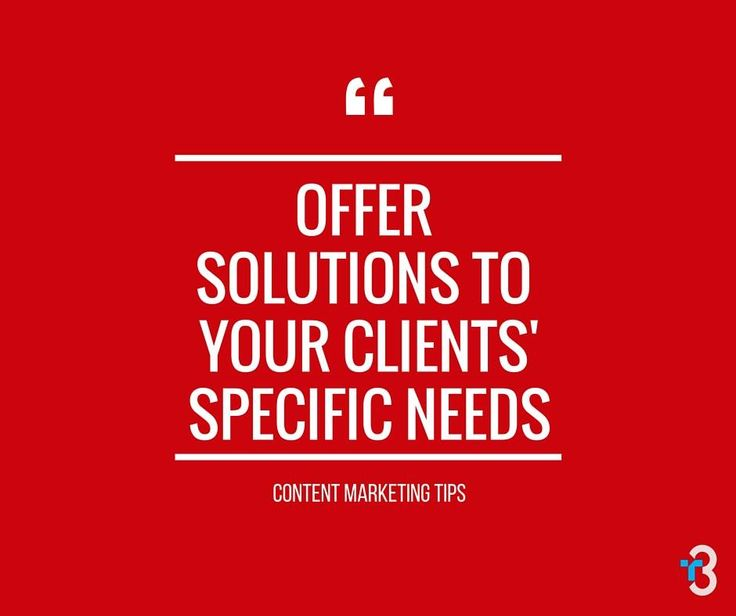 Offer solutions to your clients' specific needs.  #contentmarketing #websitedesign #business #advice #quotes   www.t3custom.com