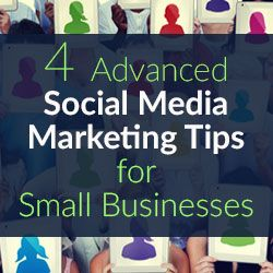 4 Advanced Social Media Marketing Tips for Small Businesses -- Beyond the everyday tips you read in every other article