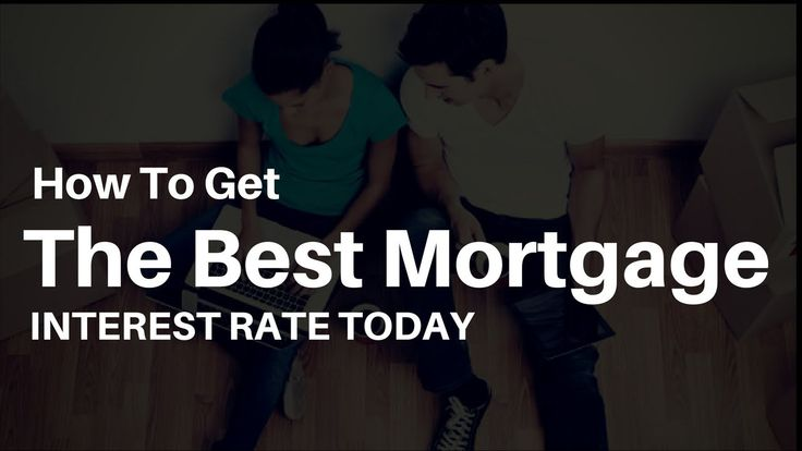 How To Get The Best Mortgage Interest Rate Today-Sellect Realty
