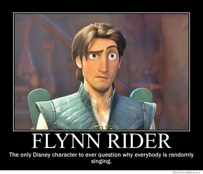 Flynn Rider - the only Disney Character to ever question why everybody is randomly singing. | HAHAHAHAHAHA