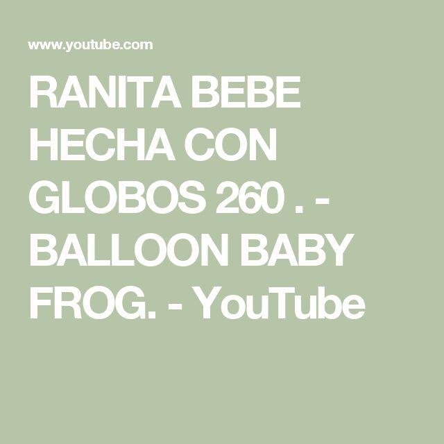 RANITA  BEBE HECHA CON GLOBOS  260 . -  BALLOON  BABY FROG. - YouTube