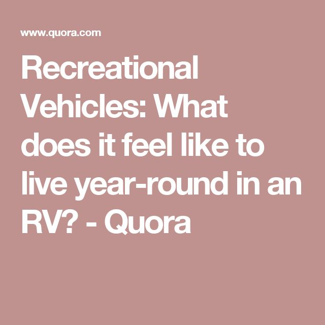 Recreational Vehicles: What does it feel like to live year-round in an RV? - Quora