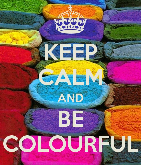 KEEP CALM AND BE COLOURFUL - KEEP CALM AND CARRY ON Image Generator - brought to you by the Ministry of Information