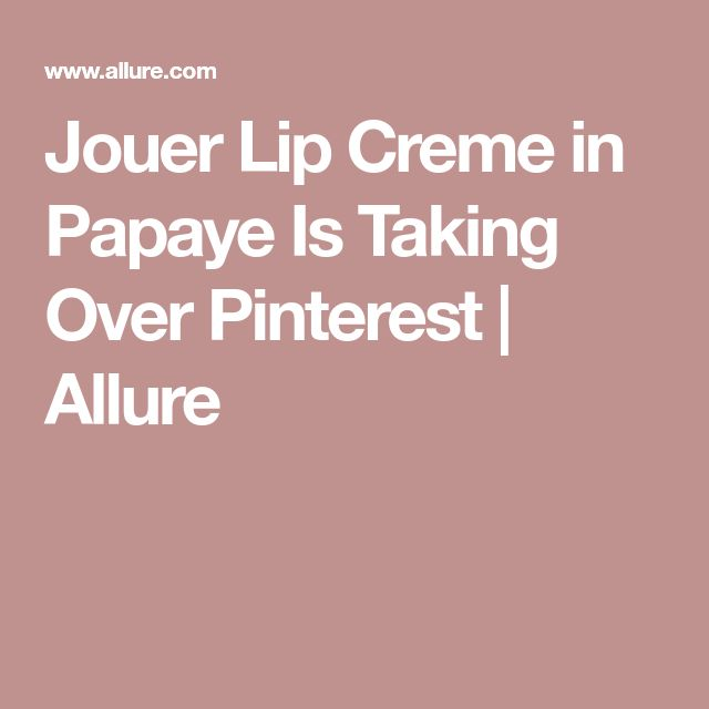 Jouer Lip Creme in Papaye Is Taking Over Pinterest | Allure