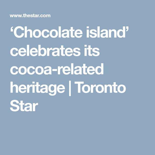 'Chocolate island' celebrates its cocoa-related heritage  | Toronto Star