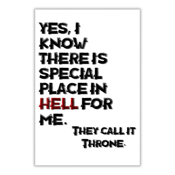 Yes I know there is a special place in Hell for me They call it a throne Funny quote poster