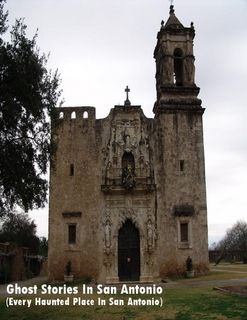 "ENDLESS true ghost stories in San Antonio, Texas. ""Maybe there is a haunted area near you!"" Click picture to see ebook."