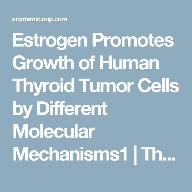 Estrogen Promotes Growth of Human Thyroid Tumor Cells by Different Molecular Mechanisms1 | The Journal of Clinical Endocrinology & Metabolism | Oxford Academic