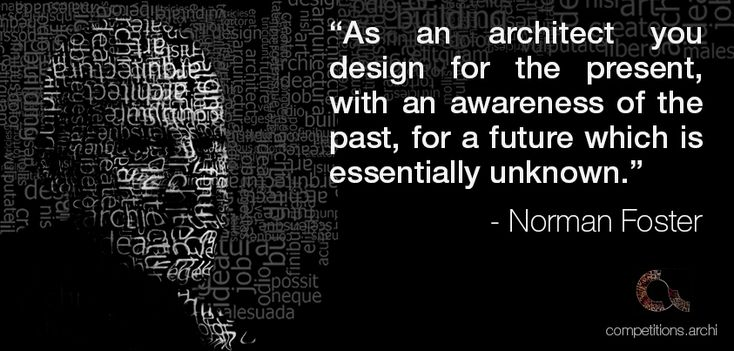 """Architecture Quotes #3 - Norman Foster """"As an architect you design for the present, with an awareness of the past, for a future which is essentially unknown."""""""