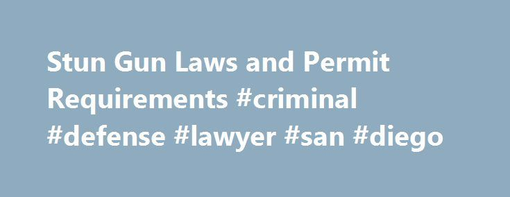 Stun Gun Laws and Permit Requirements #criminal #defense #lawyer #san #diego http://ghana.remmont.com/stun-gun-laws-and-permit-requirements-criminal-defense-lawyer-san-diego/  # Stun Gun Laws and Permit Requirements A stun gun is a device designed to stun or immobilize an attacker by administering an electric shock. When a stun gun is activated (usually by pulling a trigger), electricity passes between two metal prongs at the end of the weapon. Touching these electrified prongs against an…