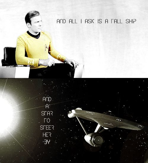 """""""All I ask is a tall ship, and a star to steer her by...."""" I actually already loved this poem before I got into Star Trek, and then Star Trek made it even better. :) <3"""