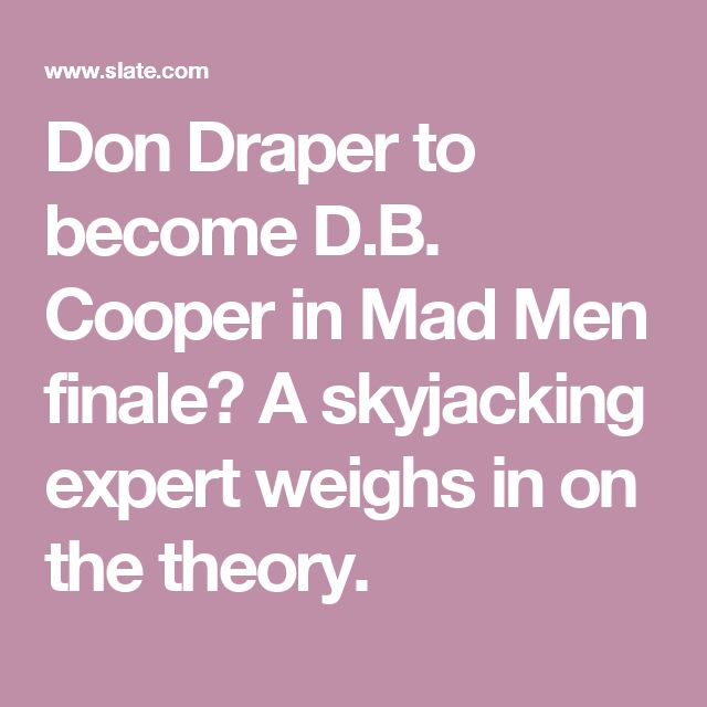 Don Draper to become D.B. Cooper in Mad Men finale? A skyjacking expert weighs in on the theory.