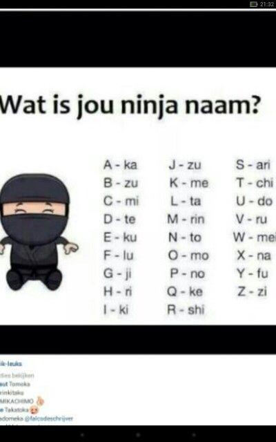 Haha wat is jou ninja naam???