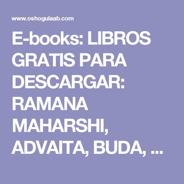E-books: LIBROS GRATIS PARA DESCARGAR: RAMANA MAHARSHI, ADVAITA, BUDA,  SANKARA, ZEN, DOGEN, SUFISMO, SRI RANJIT, OSHO