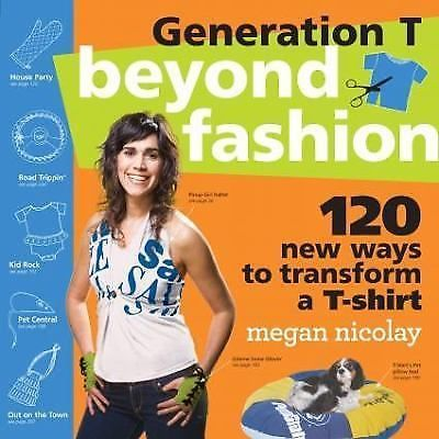 Generation T: Beyond Fashion: 120 New Ways to Transform a T-shirt Nicolay 2009