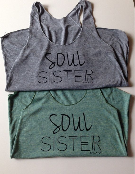 Soul Sister Tanks Soul Sister Friendship shirts Soul by Salato #soulsisters #summer #fashion