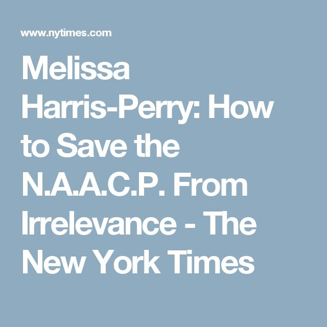 Melissa Harris-Perry: How to Save the N.A.A.C.P. From Irrelevance - The New York Times