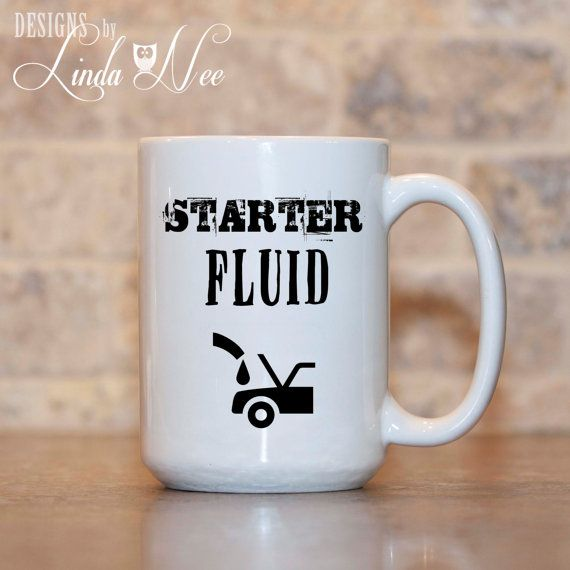 MUG ~ Starter Fluid ~ Mug ~ Coffee Mug ~ Mugs ~ Funny Quote Mug ~ Mechanics Mug ~ Manly Mug ~ Mens Mug ~ Mechanic ~ Technician Mug ~