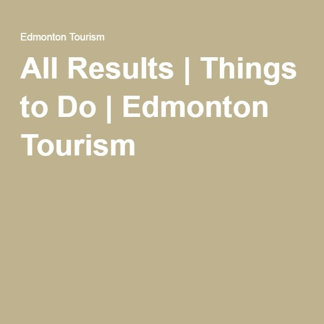 All Results   Things to Do   Edmonton Tourism