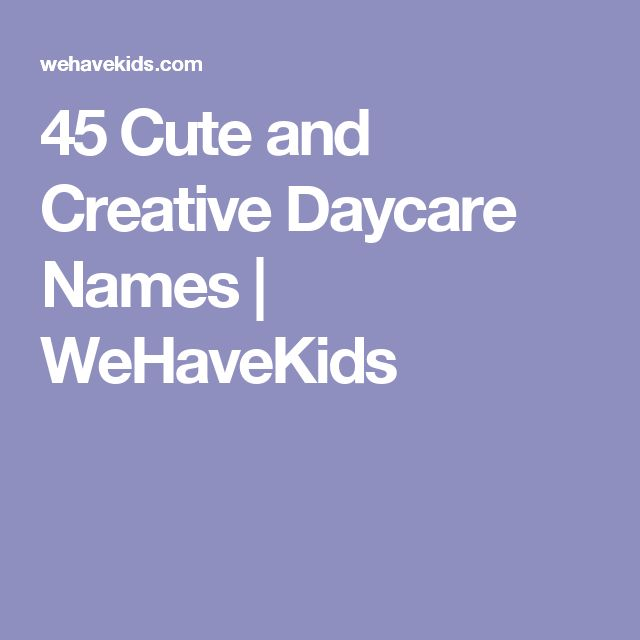 45 Cute and Creative Daycare Names | WeHaveKids