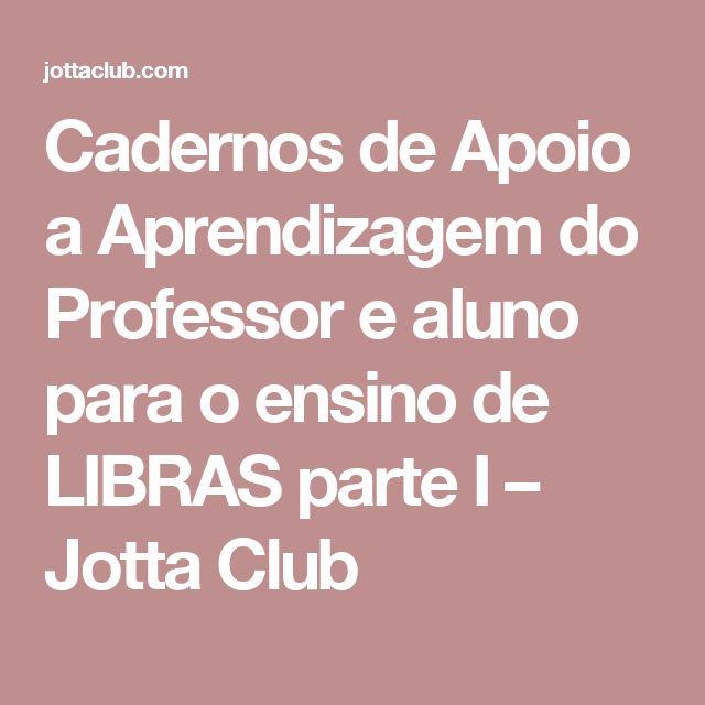 Cadernos de Apoio a Aprendizagem do Professor e aluno para o ensino de LIBRAS parte I – Jotta Club