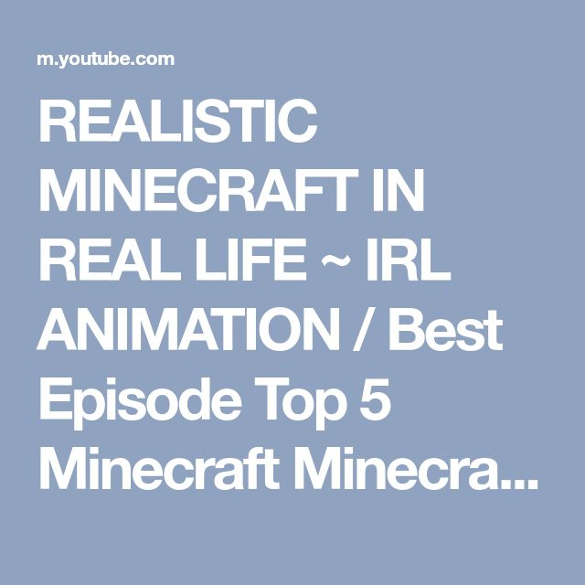 REALISTIC MINECRAFT IN REAL LIFE ~ IRL ANIMATION / Best Episode Top 5 Minecraft Minecraft Real Life - YouTube