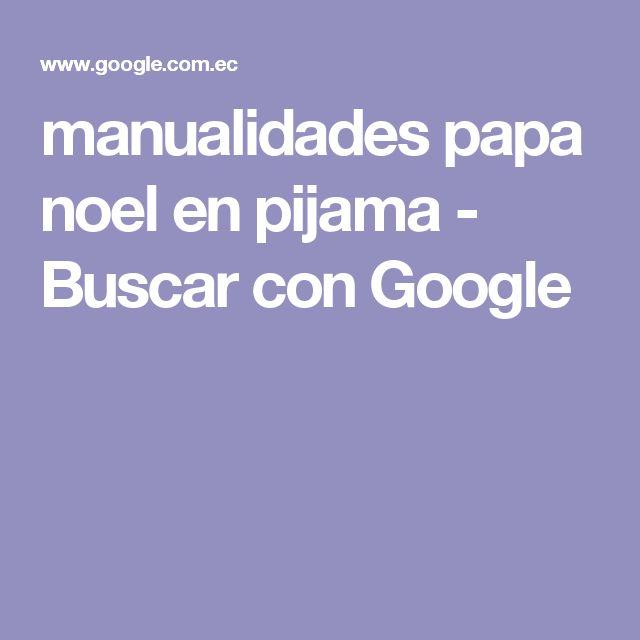 manualidades papa noel en pijama - Buscar con Google