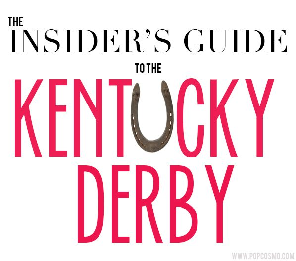 The Insider's Guide to the Kentucky Derby | popcosmo.com   #kentuckyderby #louisville