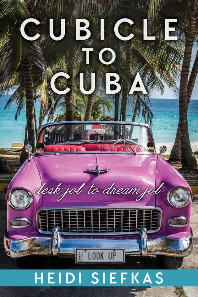 """Mythical Books: """"a good time or a good story."""" - Cubicle to Cuba: Desk Job to Dream Job by Heidi Siefkas"""