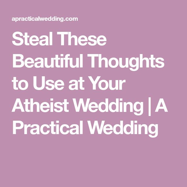 Steal These Beautiful Thoughts to Use at Your Atheist Wedding | A Practical Wedding