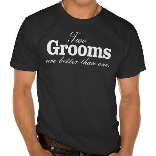 TWO GROOMS ARE BETTER THAN ONE. TWO GROOMSS ARE BETTER THAN ONE. GAY MARRIAGE MATCHING SHIRTS. CELEBRATE EQUAL MARRIAGE. GAY MARRIAGE IS LEGAL. LEGALIZE GAY. GAY OK. GAY LOVE. GAY COUPLE WEDDING GIFT. 2 GROOMS ARE BETTER THAN 1. LGBT PRIDE.  butchQ.com
