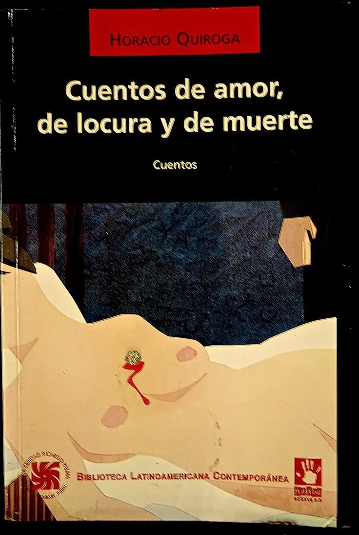 Cuentos de amor, de locura y de muerte, Horacio Quiroga.