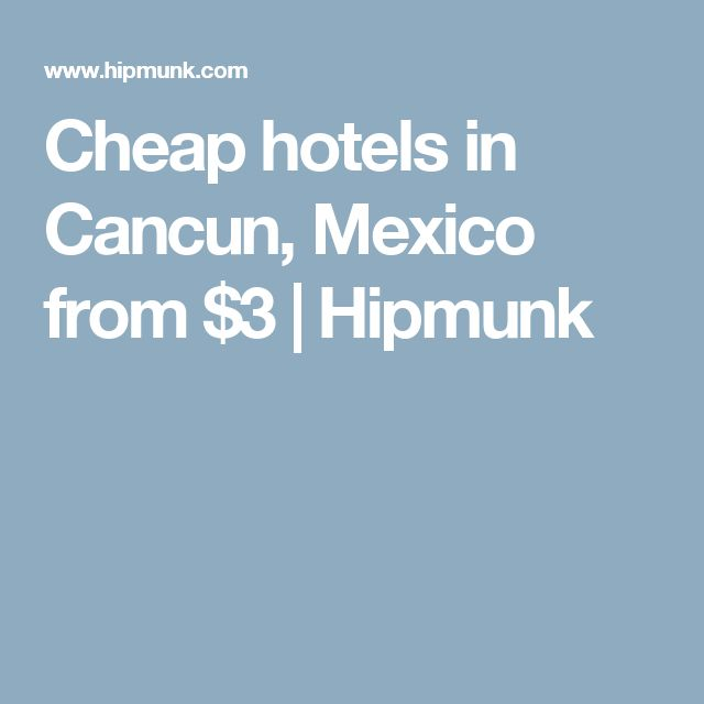 Cheap hotels in Cancun, Mexico from $3 | Hipmunk