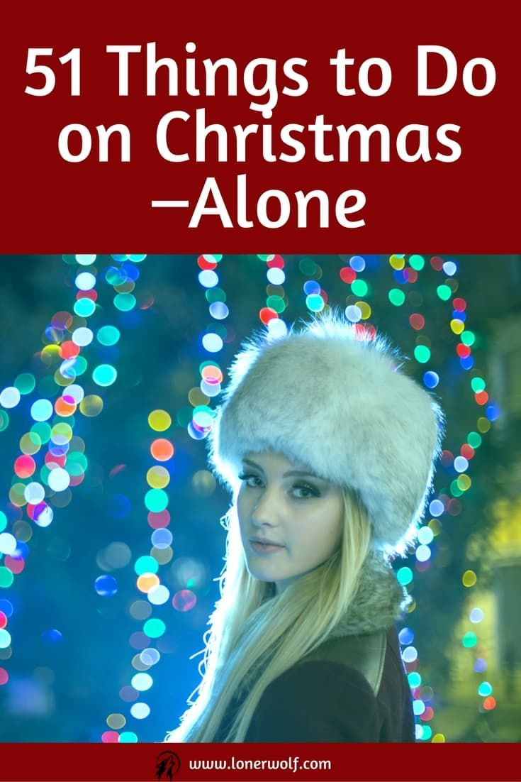 Spending Christmas alone? Not to worry. Here's a quirky, fun list of stuff to do by yourself! via @LonerWolf