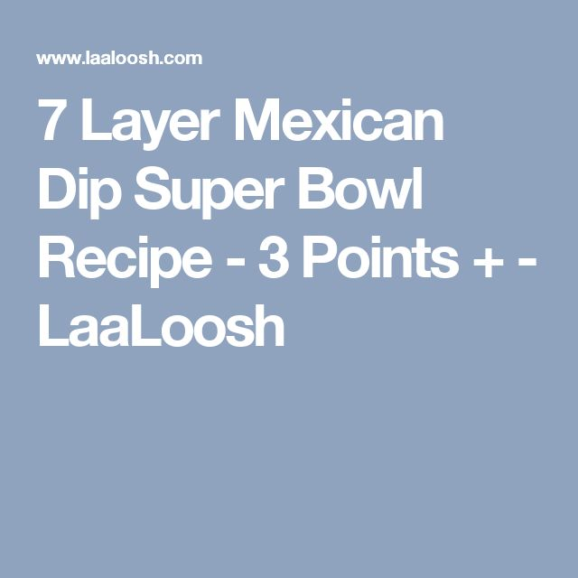 7 Layer Mexican Dip Super Bowl Recipe - 3 Points + - LaaLoosh