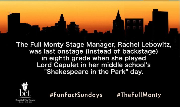 "The Full Monty Stage Manager, Rachel Lebowitz, was last onstage (instead of backstage) in eighth grade when she played Lord Capulet in her middle school's ""Shakespeare in the Park"" day. #FunFactSundays #TheFullMonty #Montreal"