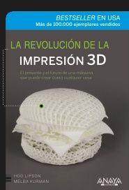 """""""La revolución de la impresión 3D"""" de Hod Lipson, Melba Kurman Un viaje fascinante e imaginativo que explora cómo las tecnologías de impresión 3D pueden cambiar nuestras vidas. Los autores nos presentan una hoja de ruta hacia el futuro de la impresión 3D y ofrecen respuestas prácticas e imaginativas sobre las promesas y los riesgos de esta explosión de innovación tecnológica y social.  Signatura:681 LIP rev"""