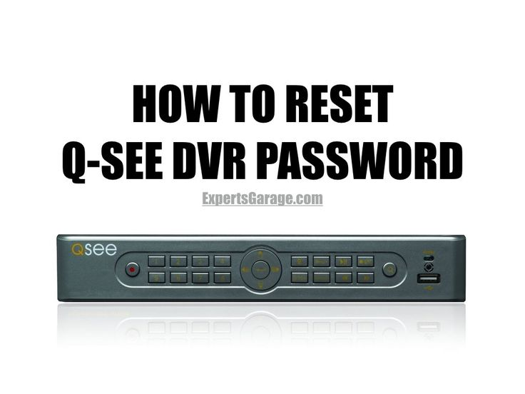 Resetting Q-See DVR Admin Password
