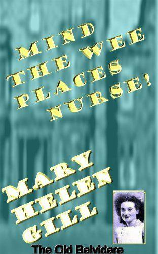 Mind the Wee Places Nurse by Mary Helen Gill, http://www.amazon.com/dp/B00HNQCLKG/ref=cm_sw_r_pi_dp_vpsYsb0EYJZQ5