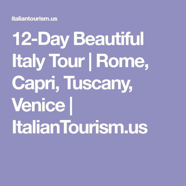 12-Day Beautiful Italy Tour | Rome, Capri, Tuscany, Venice | ItalianTourism.us