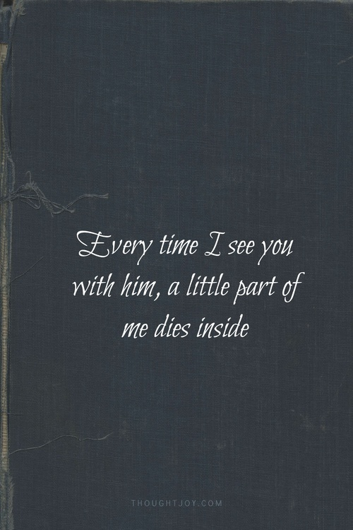 everytime i see you with her a little part of me dies