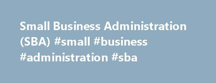 Small Business Administration (SBA) #small #business #administration #sba http://washington.nef2.com/small-business-administration-sba-small-business-administration-sba/  Small Business Administration – SBA DEFINITION of 'Small Business Administration – SBA' The Small Business Administration (SBA) is a U.S. government agency, formulated in 1953, that operates autonomously. This agency was established to bolster and promote the economy in general by providing assistance to small businesses…