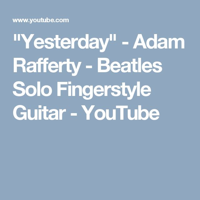 """Yesterday"" - Adam Rafferty -  Beatles Solo Fingerstyle Guitar - YouTube"